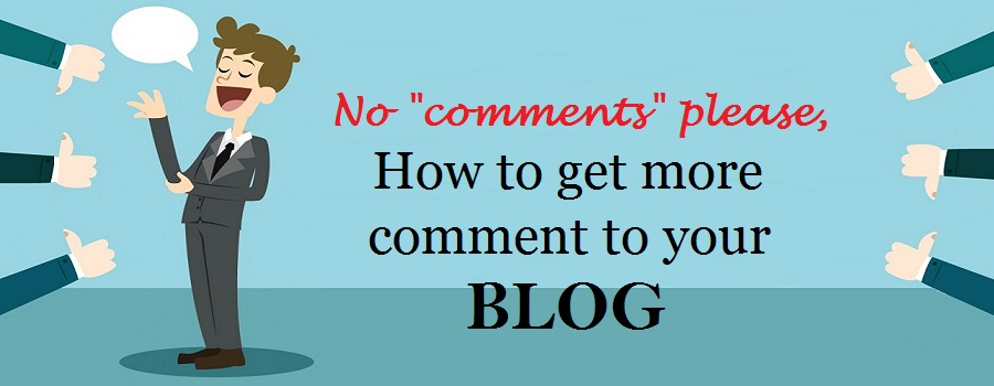 "NO -""Comments"" Please, how to get more comments on your blog"