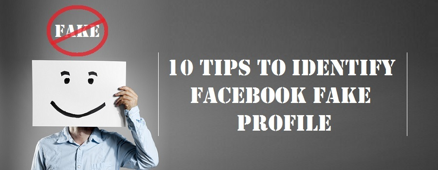 How to spot a fake Facebook profiles  [10 Practical Tips]
