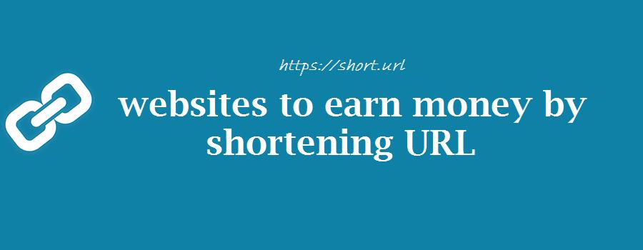 10 Amazing sites to earn money using url shortener