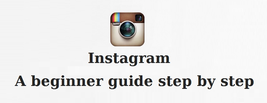 how to use Instagram : A beginner guide step by step