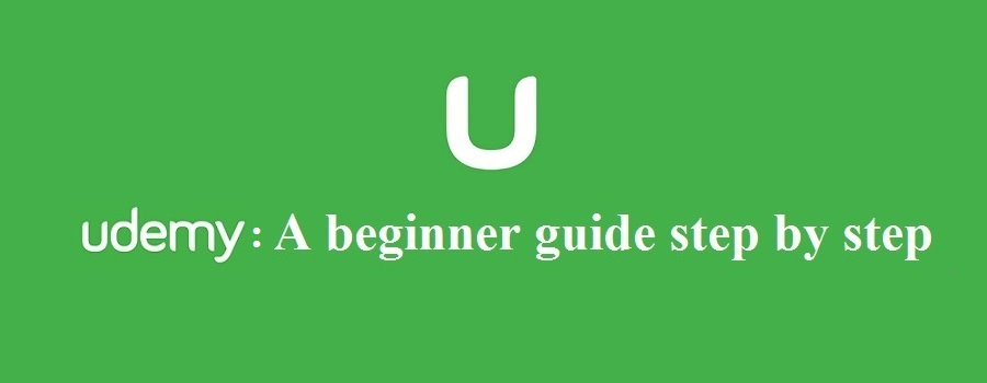 Udemy online courses : A beginner guide step by step