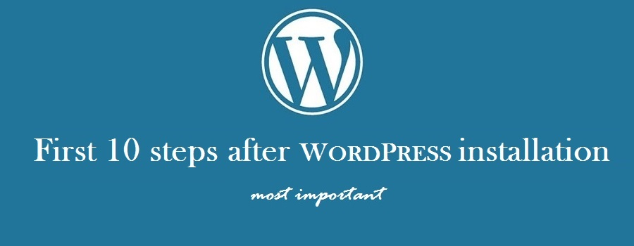 First 10 things you must do after WordPress installation