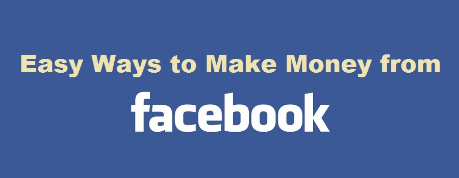 3 Easy Ways to Make Money from Facebook