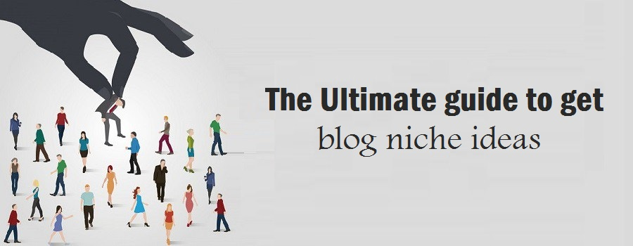 The Ultimate guide to get blog niche ideas