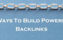 5 Ways To Build Powerful Backlinks