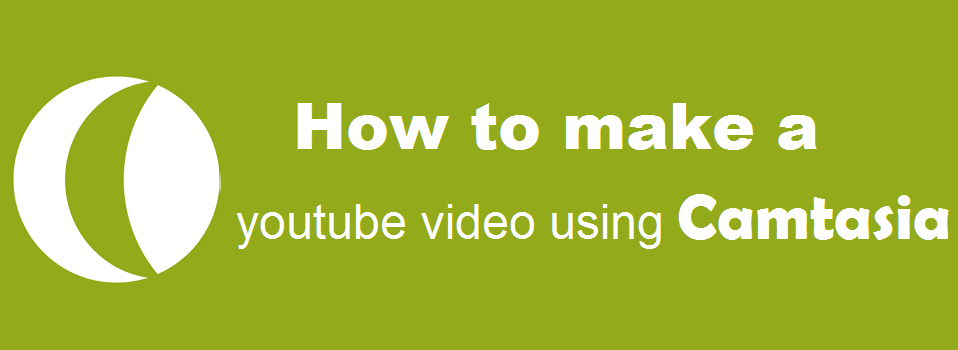 How to make a youtube video using camtasia
