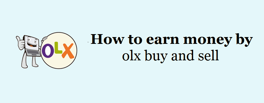 How to earn money by  Selling items on OLX