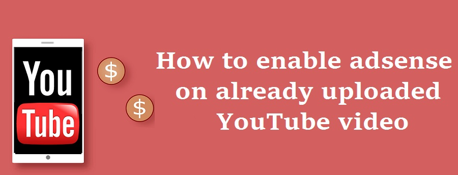Easiest steps to monetize already uploaded YouTube videos