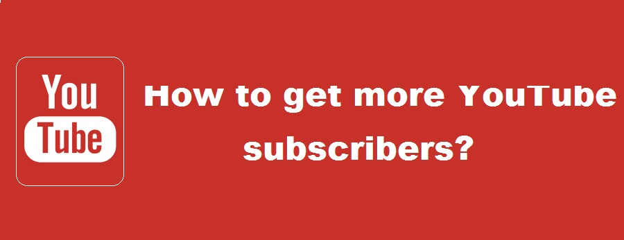 How to get more YouTube subscribers?