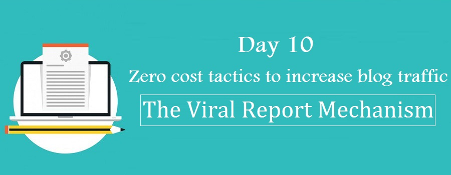 zero cost tactics to increase blog traffic-The Viral Report Mechanism
