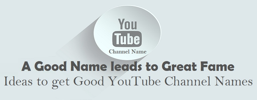 A Good Name leads to Great Fame (Ideas to get Good YouTube Channel Names)