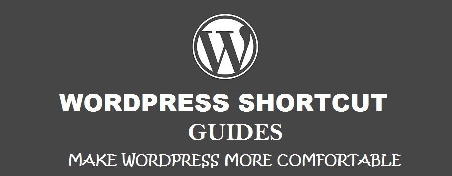 WORDPRESS SHORTCUT GUIDES- A Guide to make wordpress more comfortable