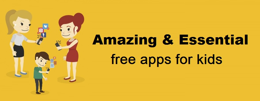 Most Essential free apps for kids -Every Parents must have