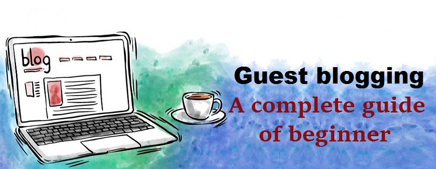 Guest blogging - A complete guide of beginner