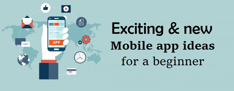 Top 5 exciting & new mobile app ideas for a beginner
