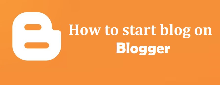 A complete guide of how to start a free blog on blogger