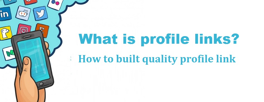 What is Profile links? How to build a quality profile link?