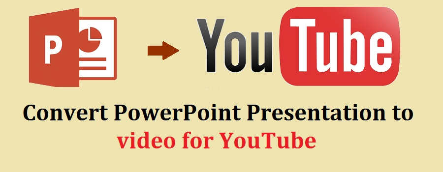 Simple steps to  convert PowerPoint Presentation to video for YouTube