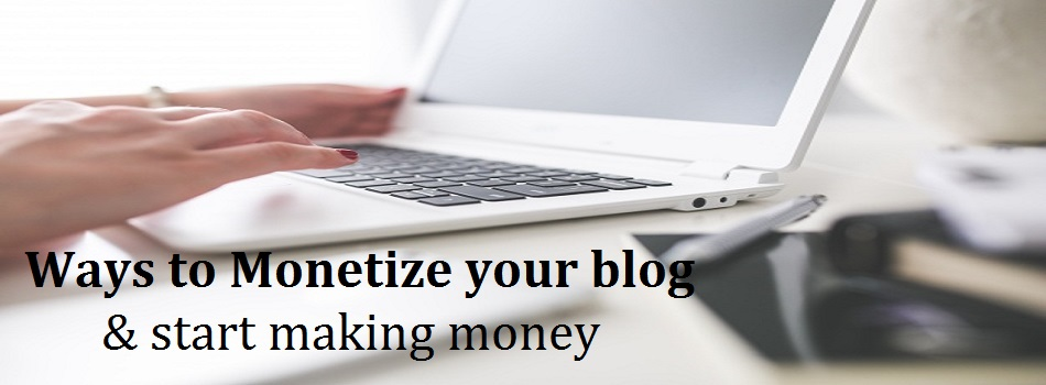 10 Easy ways to monetize your blog and earn money online