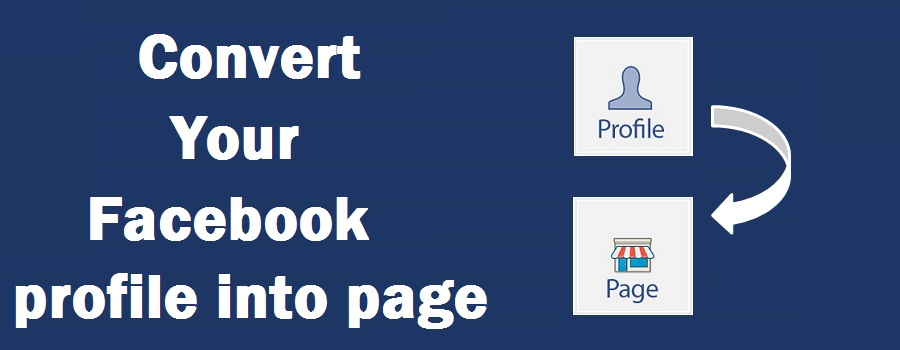 Easiest steps to convert Facebook profile to page