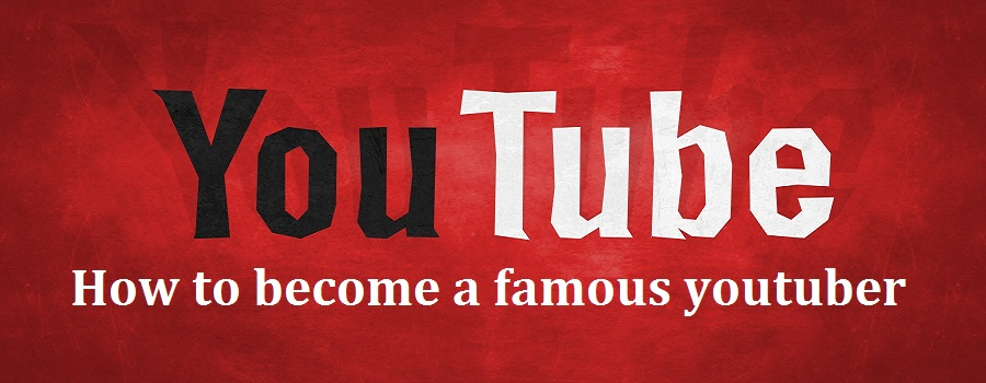 how to become a famous youtuber – A complete A to Z Youtuber guide
