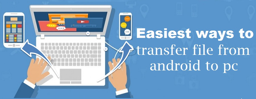 4 easiest ways to transfer file from android to PC