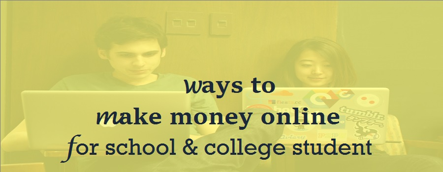 make money online for college students 5 easy ways to make money online for school college student 6323
