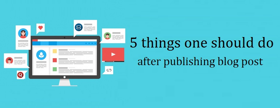 5 things one should do after publishing blog post
