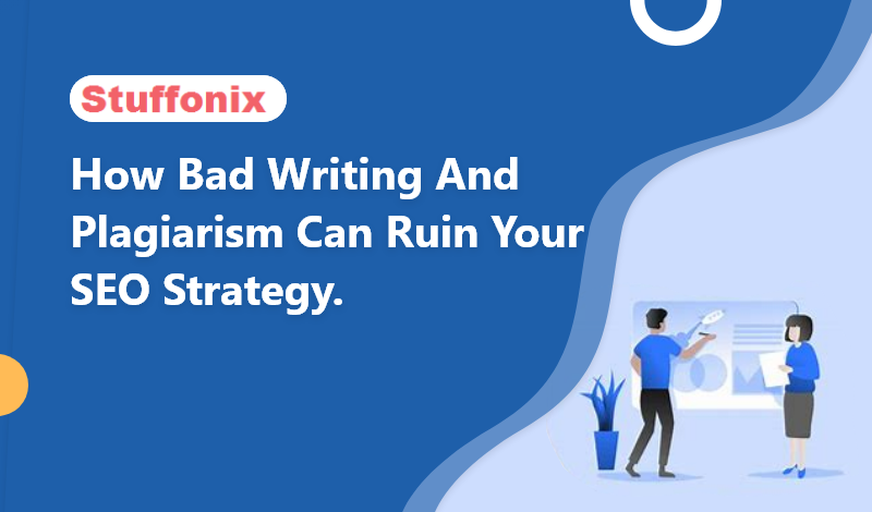 How Bad writing and plagiarism can ruin your SEO strategy