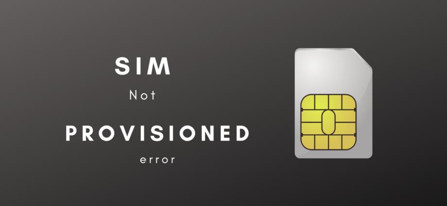 SIM not Provisioned Error