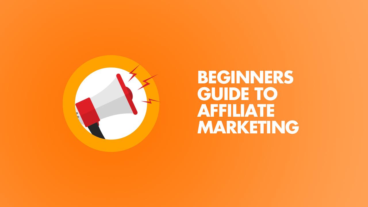 Affiliate Marketing A Beginners Guide for Newbie
