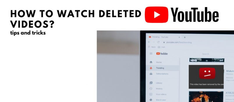 How To Watch Deleted Videos On Youtube