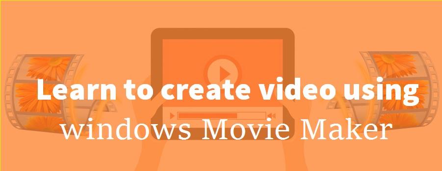 how to create video using windows Movie Maker, video editing tool